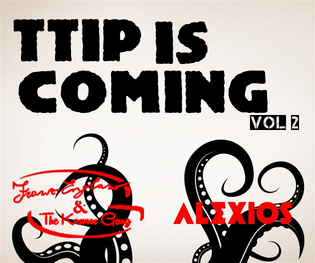 TTIP IS STILL COMING