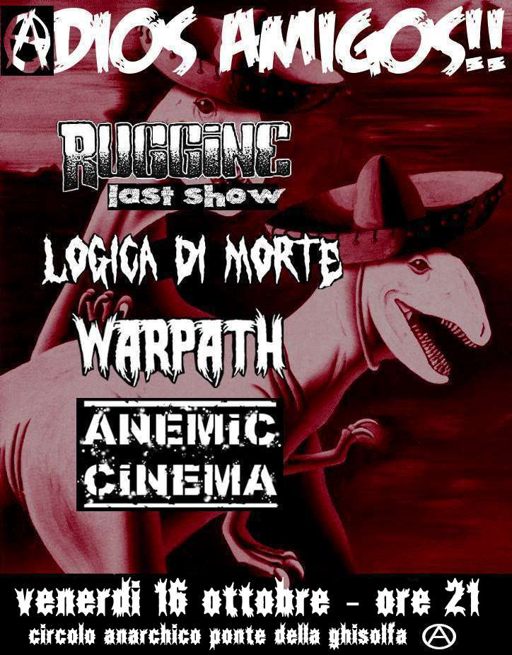 live: Ruggine (last show!!!) + Logica di morte + Warpath + Anemic cinema